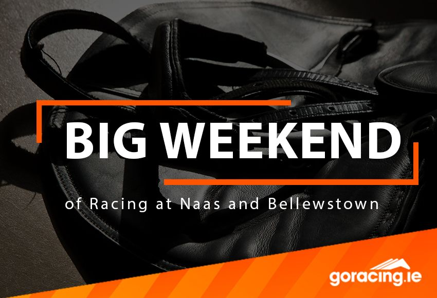 Big Weekend racing from Naas and Bellewstown